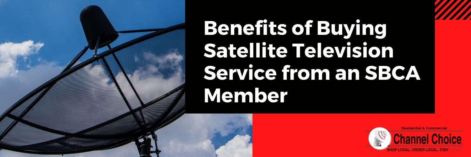 Benefits of Buying Satellite Television Service from an SBCA Member