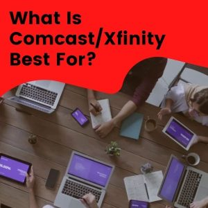 what is comcast and xfinity best for